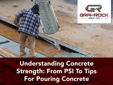 Understanding Concrete Strength: From PSI To Tips For Pouring Concrete