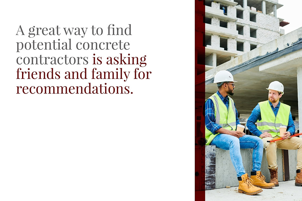Ask friends and family for concrete contractor recommendations