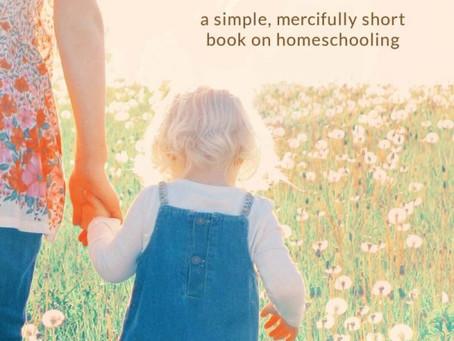 Unhurried Homeschooler, the Book!