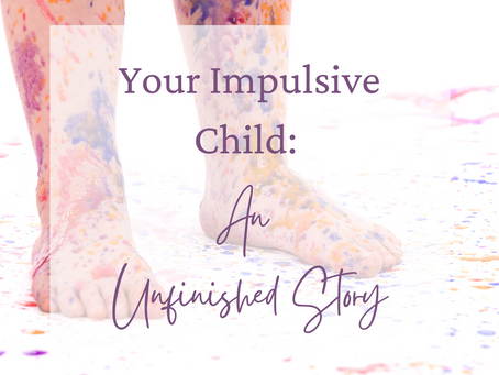 Your Impulsive Child: An Unfinished Story