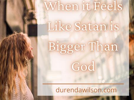 When it Feels Like Satan is Bigger Than God