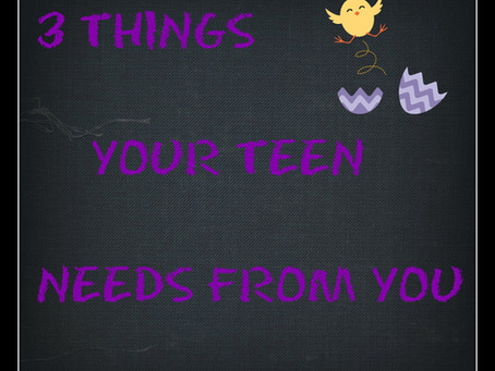 Three Things Your Teen Needs From You