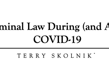 Criminal Law During (and After) COVID-19 by Professor Terry Skolnik