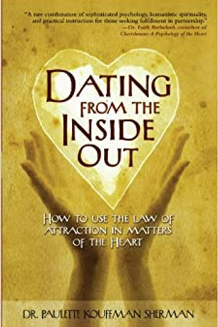 Dating from the Inside Out: How to Use the Law of Attraction in Matters of the..