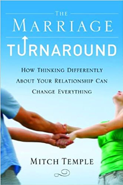 The Marriage Turnaround: How Thinking Differently About Your Relationship Can...