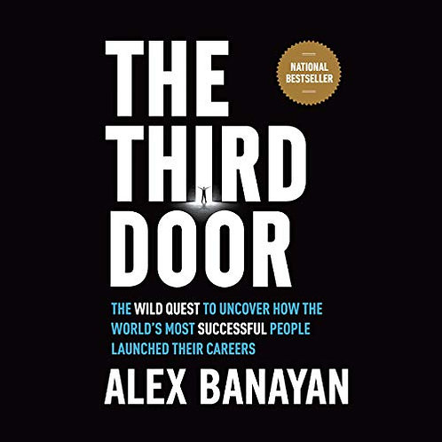 The Third Door: The Wild Quest to Uncover How the World's Most Successful People