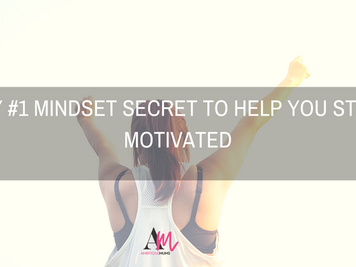 My #1 Mindset Secret to Help you Stay Motivated