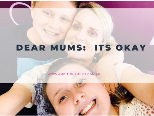 Dear Mums: It's okay
