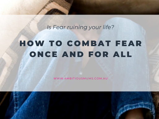 How to combat Fear once and for all
