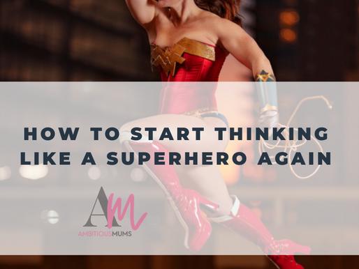 How to start thinking like a Superhero again