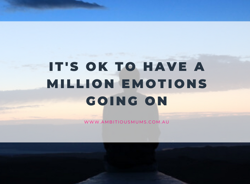 It's ok to be feeling a million emotions