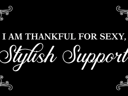I AM THANKFUL FOR SEXY, STYLISH SUPPORT
