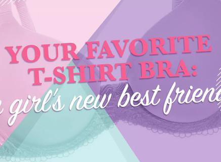 YOUR FAVORITE T-SHIRT BRA: A GIRL'S NEW BEST FRIEND