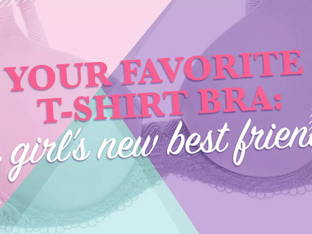 YOUR FAVORITE T-SHIRT BRA: A GIRL'S NEW BEST FRIEND