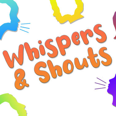 Whispers & Shouts