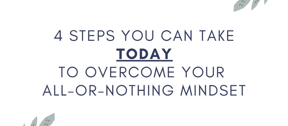 4 Steps You Can Take Today to Overcome Your All-or-Nothing Mindset