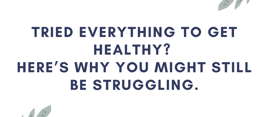 Tried everything to get healthy? Here's why you might still be struggling.