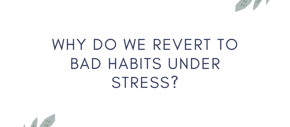Why Do We Revert to Bad Habits Under Stress?