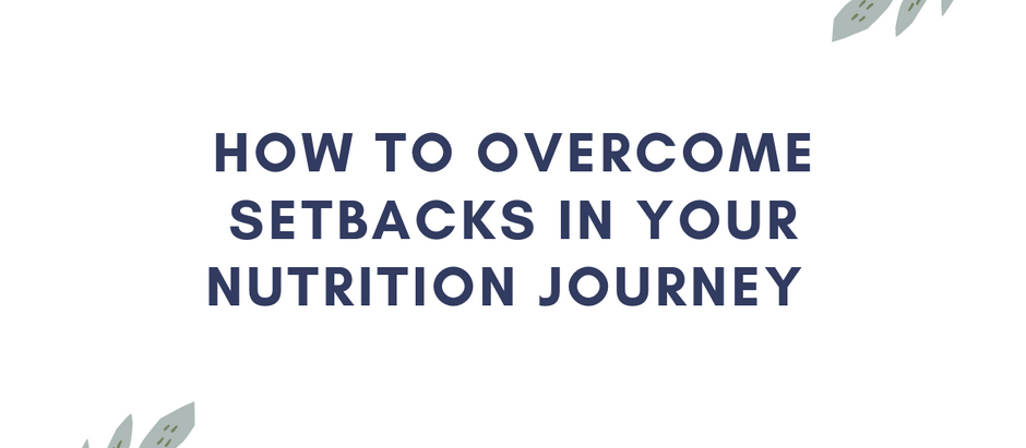 How to Overcome Setbacks in Your Nutrition Journey
