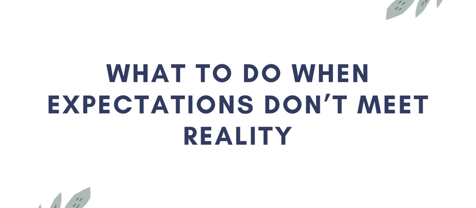 What to do when expectations don't meet reality