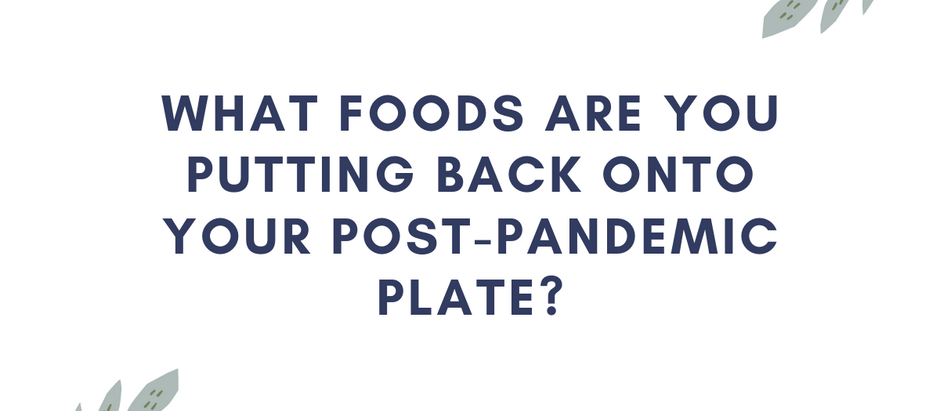 What Foods Are You Putting Back onto Your Post-Pandemic Plate?