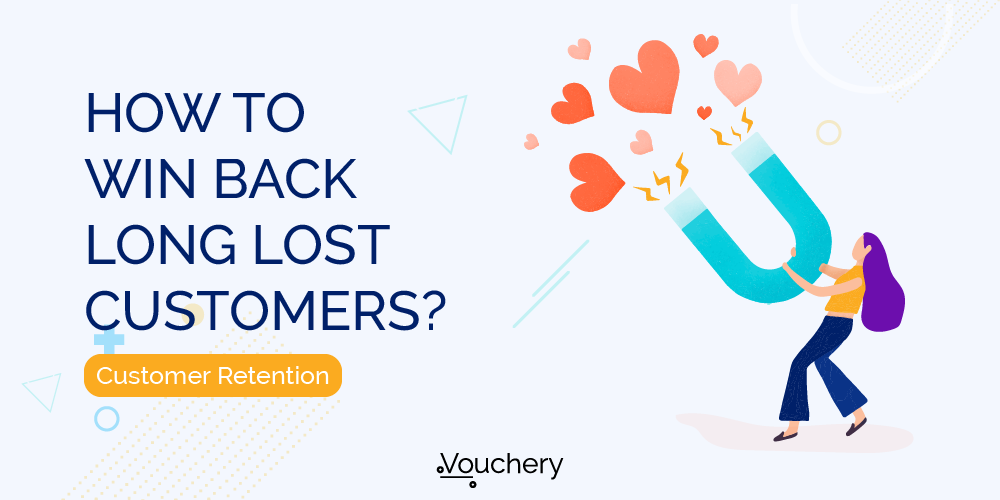 Customer Retention: How to win back long lost customers?