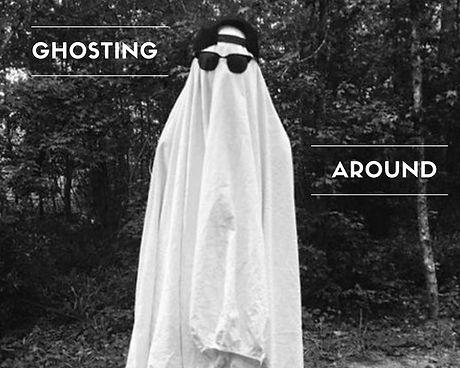 Ghosting Around.jpeg
