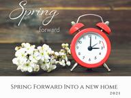 SPRING FORWARD INTO A NEW HOME