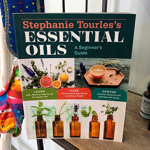 Essential Oils, A Beginner's Guide - Stephanie Tourles