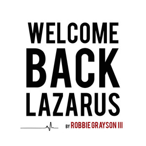 Welcome Back, Lazarus