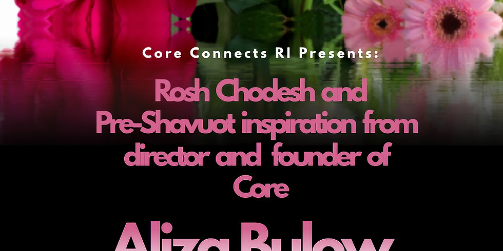 Rosh Chodesh and Pre-Shavuot Inspiration with Aliza Bulow