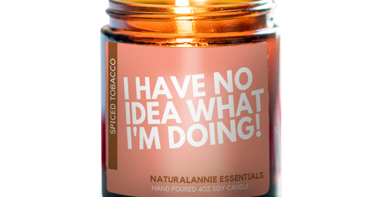 I have no idea what I'm doing Soy Candle