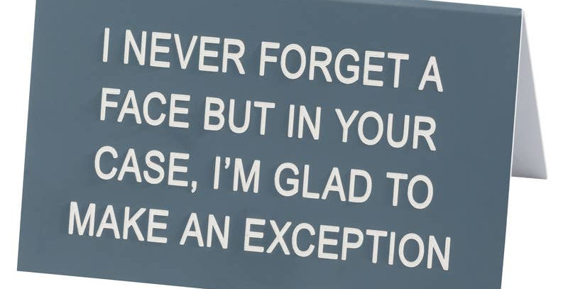 I Never Forget A Face Large Desk Sign