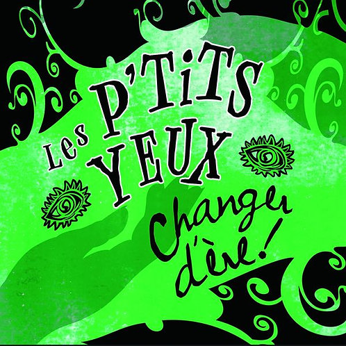 """Les P'tits Yeux """"Changer d'Ere"""""""