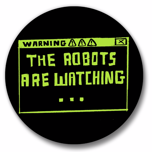 """The Robots Are watching...  1.25"""" Button"""