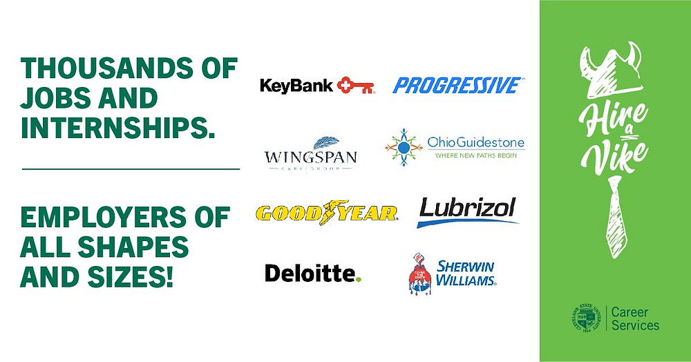 """Hire A Vike Graphic. """"Thousands of Jobs and Internships. Employers of all Shapes and Sizes. Keybank. Progressive. Wingspan. OhioGuidestone. Good Year. Lubrizol. Deloitte. Sherwin Williams. Hire A Vike helm and tie logo. Career Services CSU seal logo."""