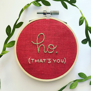 Ho, that's you. Snarky Hand Embroidered