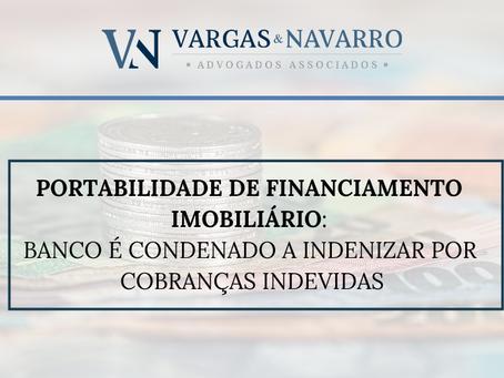 PORTABILIDADE DE FINANCIAMENTO IMOBILIÁRIO: BANCO É CONDENADO A INDENIZAR POR COBRANÇAS INDEVIDAS
