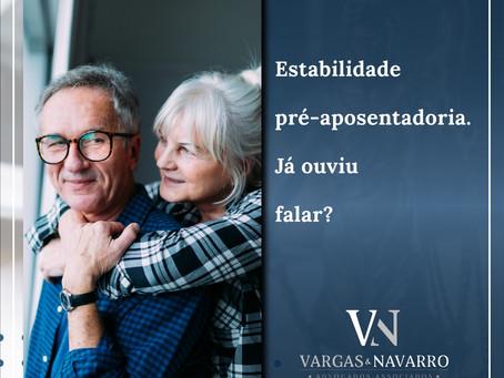 Estabilidade pré-aposentadoria. Já ouviu falar?