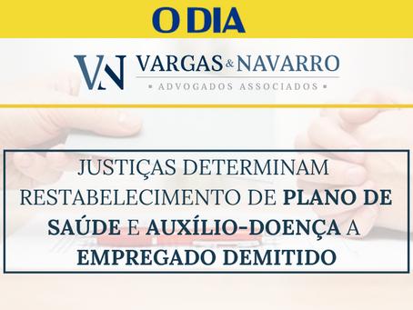 Justiças determinam restabelecimento de Plano de saúde e Auxílio-Doença a Empregado Demitido