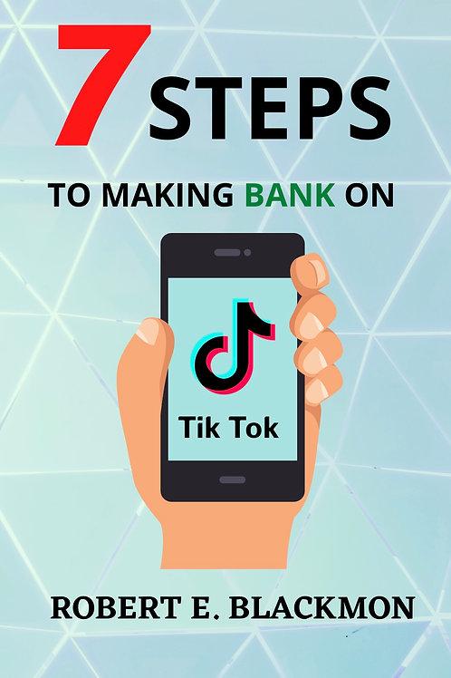 7 STEPS TO MAKING BANK ON TIKTOK