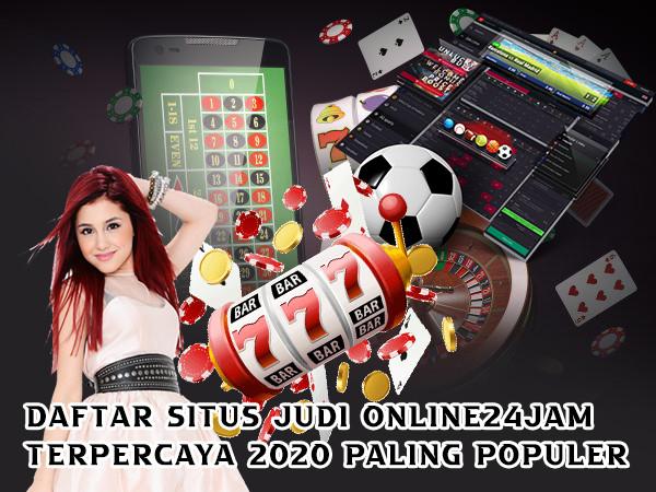 Daftar Situs Judi Online24jam Terpercaya 2020 Paling Populer