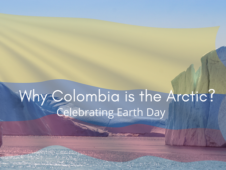 Why Colombia is the Arctic: Celebrating Earth Day