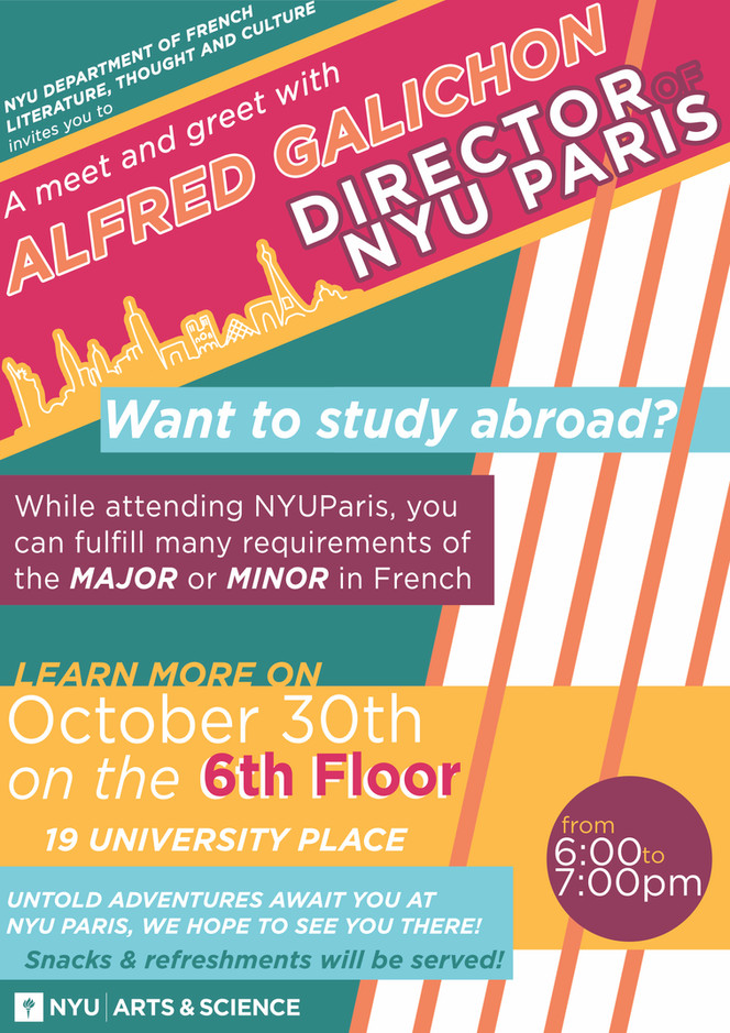 """We have the pleasure to organize a """"Meet and Greet"""" event with NYU Paris Director Alfred Galichon in the lounge of the department on Wednesday Oct. 30, from 6:00 to 7:00pm (see attached flyer).   This is an exciting opportunity for your students to learn more about our study abroad options. Our students may spend a semester, a year or a summer at NYU Paris and earn credits towards the major and the minor."""