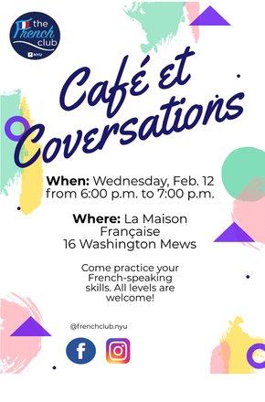 Come join French Club at Café et Conversations on Wednesday, Feb. 12 from 6:00p.m. to 7:00p.m. at La Maison Française to practice your French-speaking skills.  All levels are welcome. See you there!