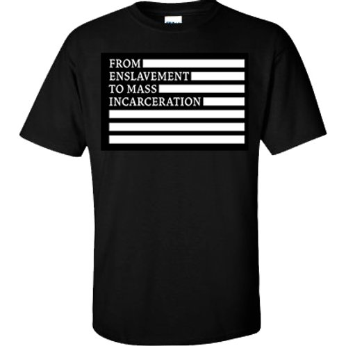 From Enslavement to Incarceration Tee