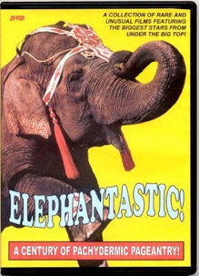 ELEPHANTASTIC!  A Century of Pachydermic Pageantry