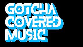 GOTCHA COVERED MUSIC.png