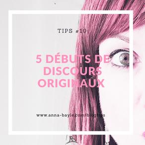 Tips - #10 - 5 + 1 propositions originales pour bien débuter ton discours