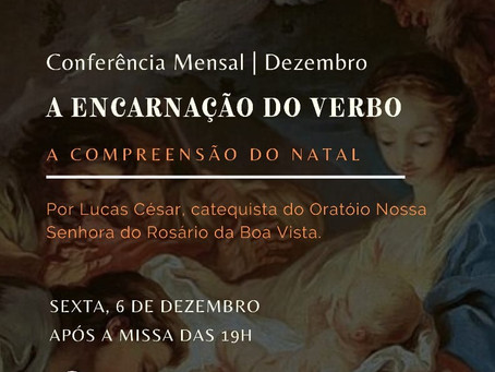 """Conferência Mensal 06/12/2019: """"A Encarnação do Verbo - A compreensão do Natal"""""""